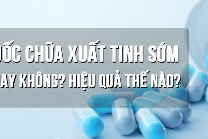 Thuốc dành cho người xuất tinh sớm tốt và an toàn